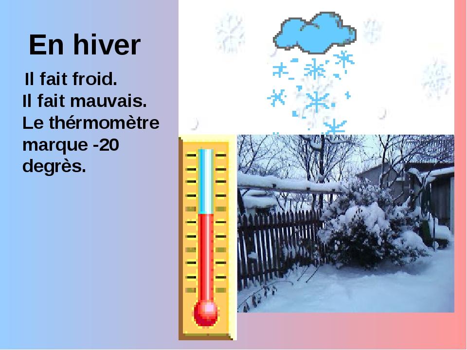 En hiver Il fait froid. Il fait mauvais. Le thérmomètre marque -20 degrès.