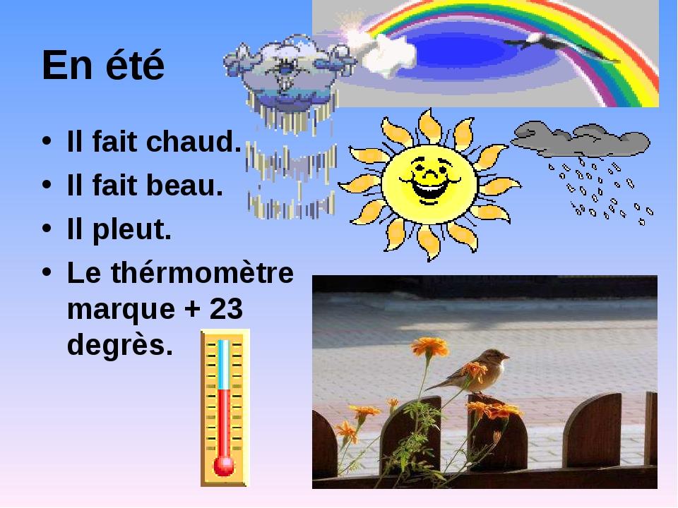 En été Il fait chaud. Il fait beau. Il pleut. Le thérmomètre marque + 23 degrès.