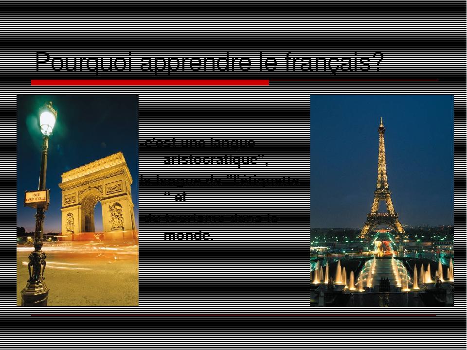 """Pourquoi apprendre le français? -c'est une langue aristocratique"""", la langue de """"l'étiquette """" et du tourisme dans le monde."""
