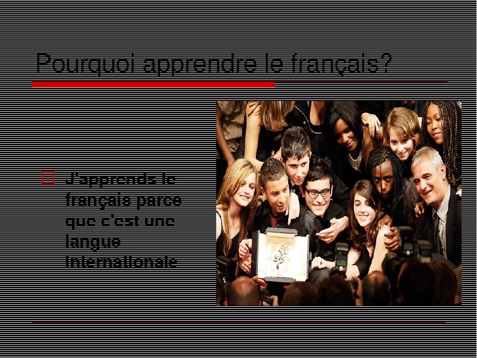 Pourquoi apprendre le français? J'apprends le français parce que c'est une langue internationale