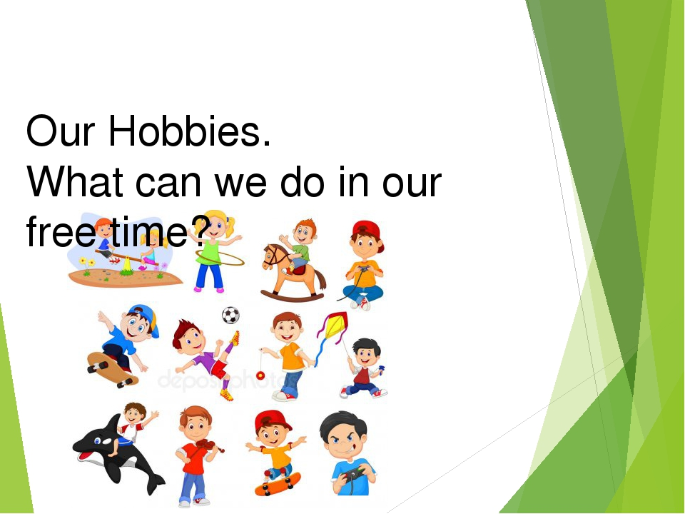 Our Hobbies. What can we do in our free time?
