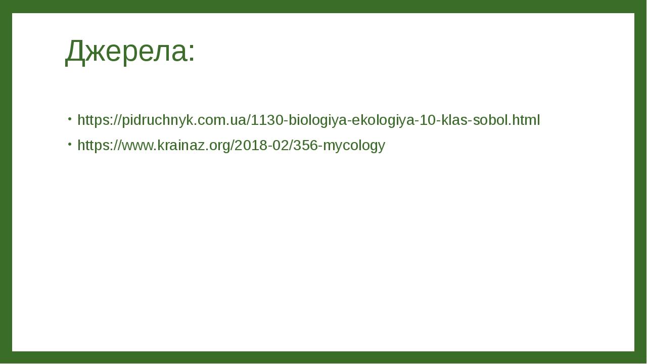 Джерела: https://pidruchnyk.com.ua/1130-biologiya-ekologiya-10-klas-sobol.html https://www.krainaz.org/2018-02/356-mycology