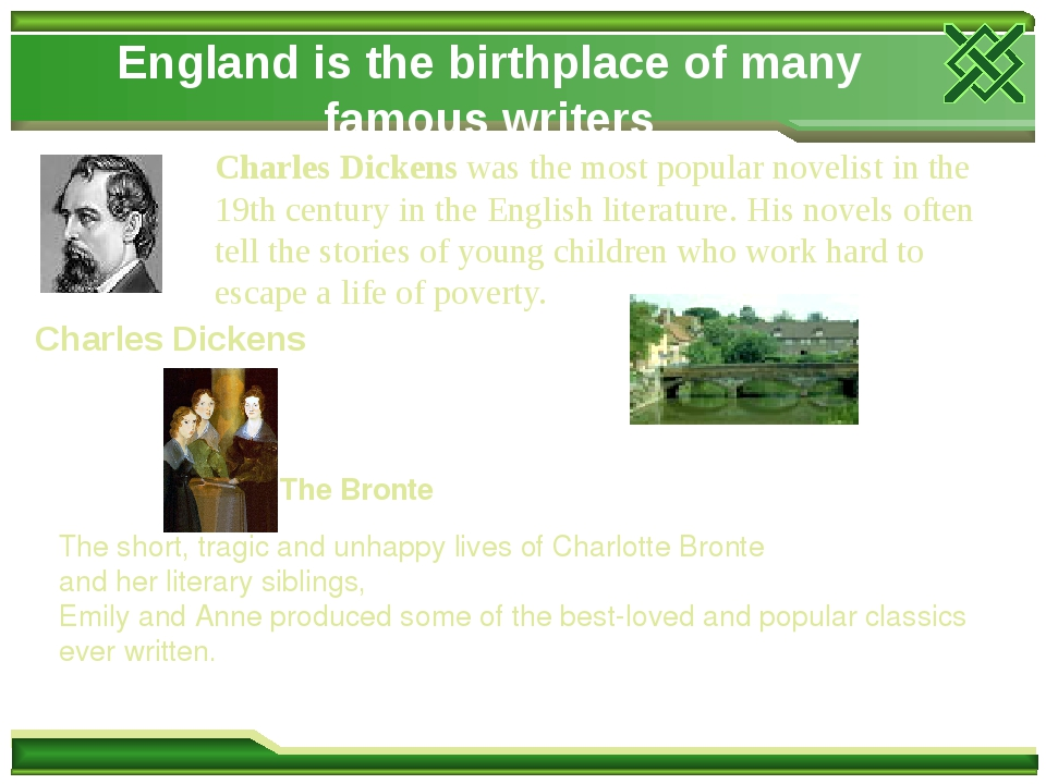 England is the birthplace of many famous writers Charles Dickens was the most popular novelist in the 19th century in the English literature. His n...