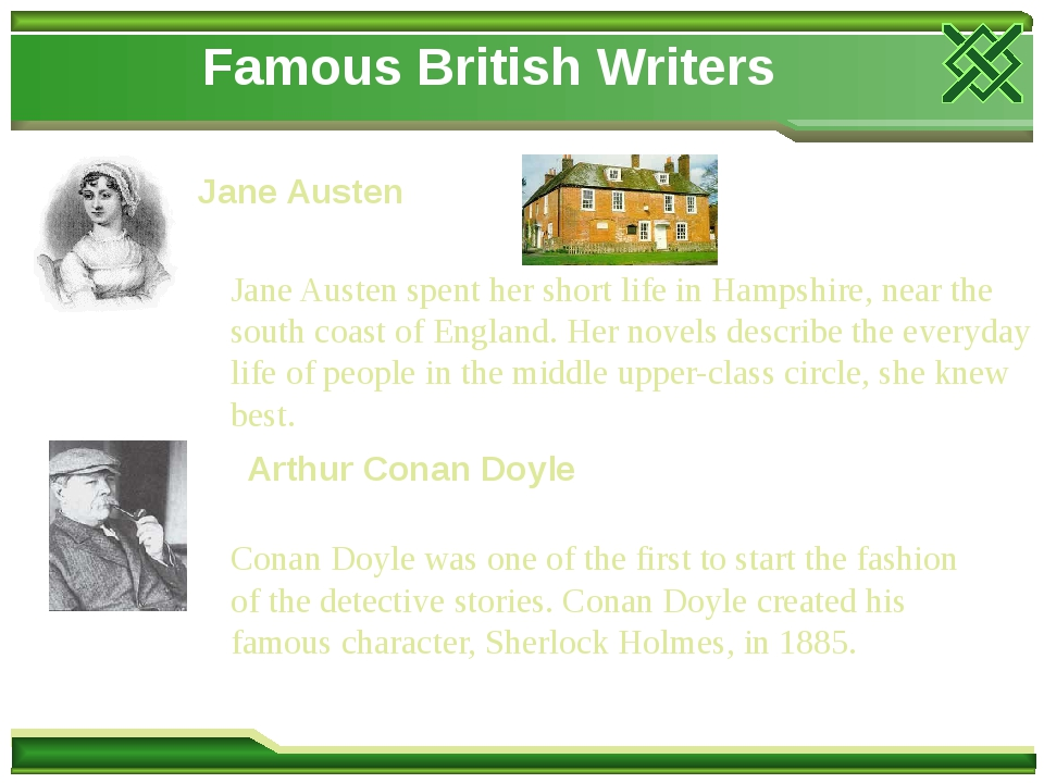 Famous British Writers Jane Austen Jane Austen spent her short life in Hampshire, near the south coast of England. Her novels describe the everyday...