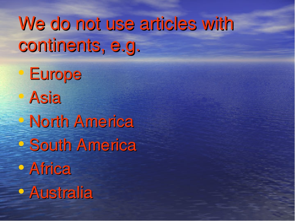 We do not use articles with continents, e.g. Europe Asia North America South America Africa Australia