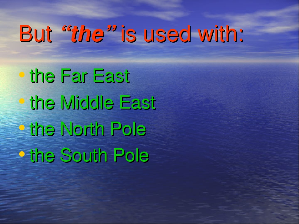 "But ""the"" is used with: the Far East the Middle East the North Pole the South Pole"