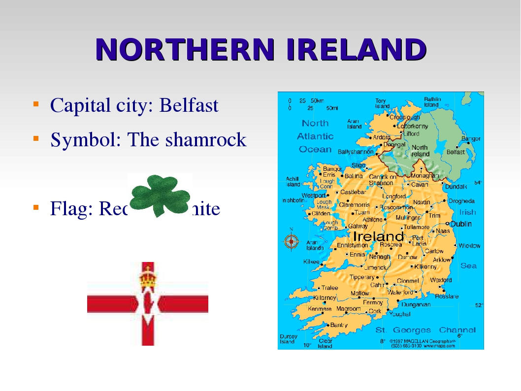 NORTHERN IRELAND Capital city: Belfast Symbol: The shamrock Flag: Red and white