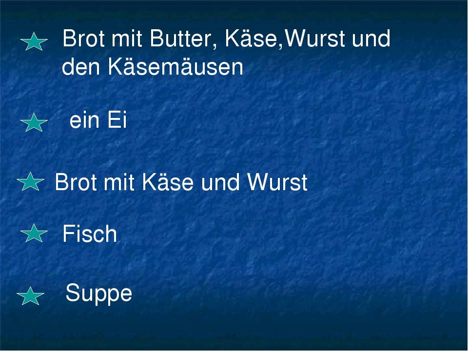 Brot mit Butter, Käse,Wurst und den Käsemäusen ein Ei Brot mit Käse und Wurst Fisch Suppe