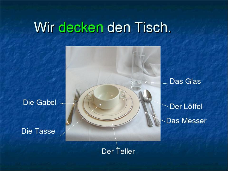 Wir decken den Tisch. Die Gabel Das Glas Der Löffel Das Messer Der Teller Die Tasse
