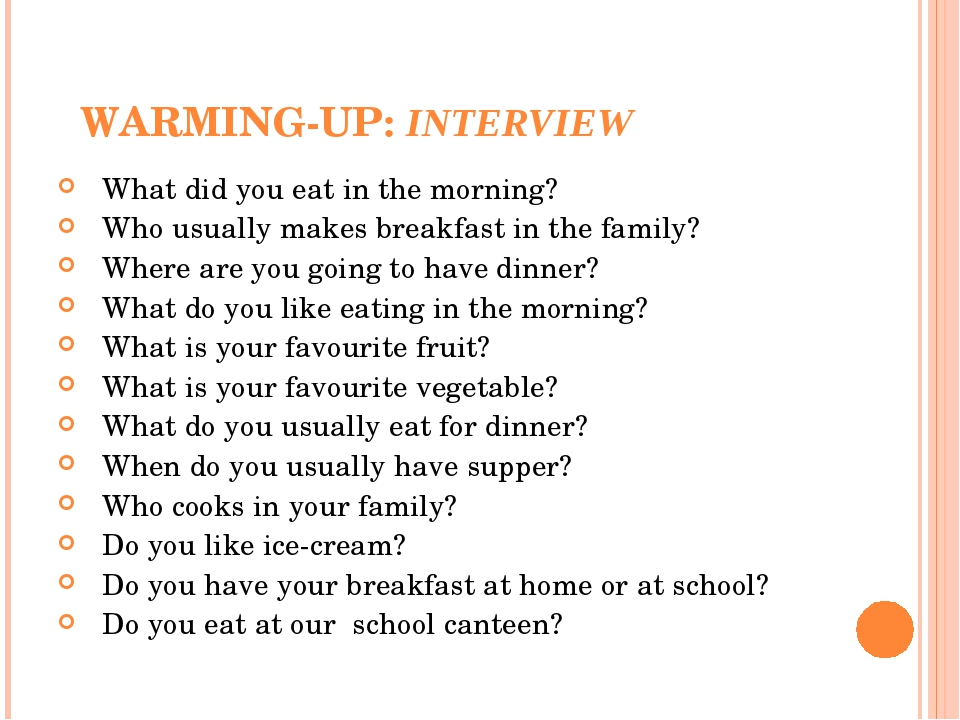 WARMING-UP: INTERVIEW What did you eat in the morning? Who usually makes breakfast in the family? Where are you going to have dinner? What do you l...