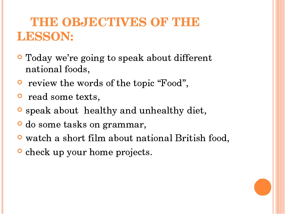 "THE OBJECTIVES OF THE LESSON: Today we're going to speak about different national foods, review the words of the topic ""Food"", read some texts, spe..."