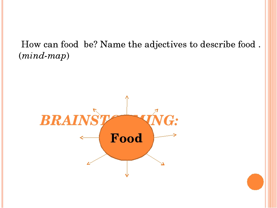 BRAINSTORMING: How can food be? Name the adjectives to describe food . (mind-map) Food