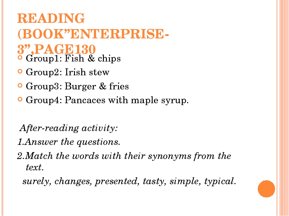 "READING (BOOK""ENTERPRISE-3"",PAGE130 Group1: Fish & chips Group2: Irish stew Group3: Burger & fries Group4: Pancaces with maple syrup. After-reading..."