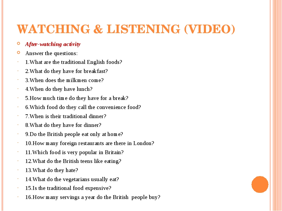 WATCHING & LISTENING (VIDEO) After-watching activity Answer the questions: 1.What are the traditional English foods? 2.What do they have for breakf...
