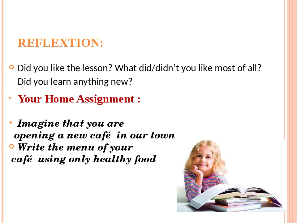 REFLEXTION: Did you like the lesson? What did/didn't you like most of all? Did you learn anything new? Your Home Assignment : Imagine that you are ...