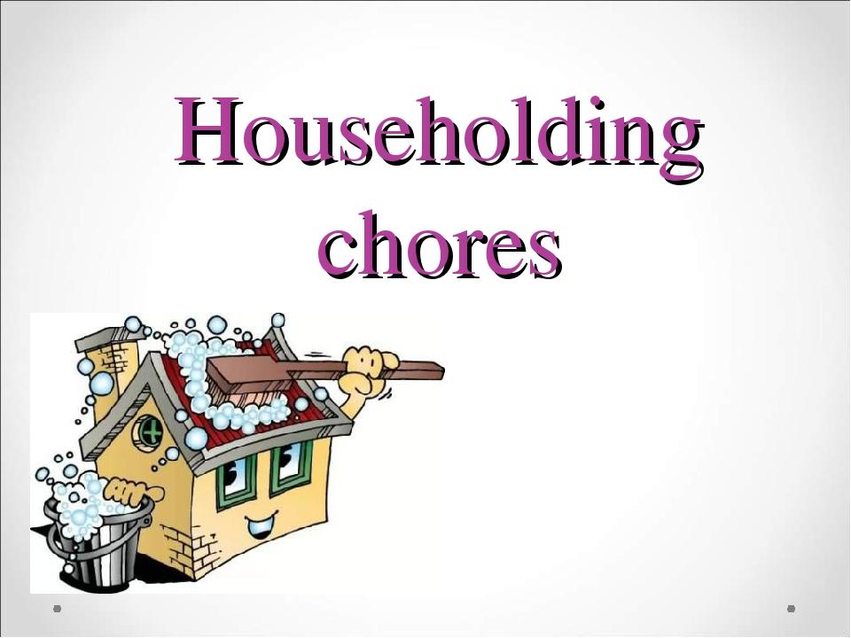 Householding chores