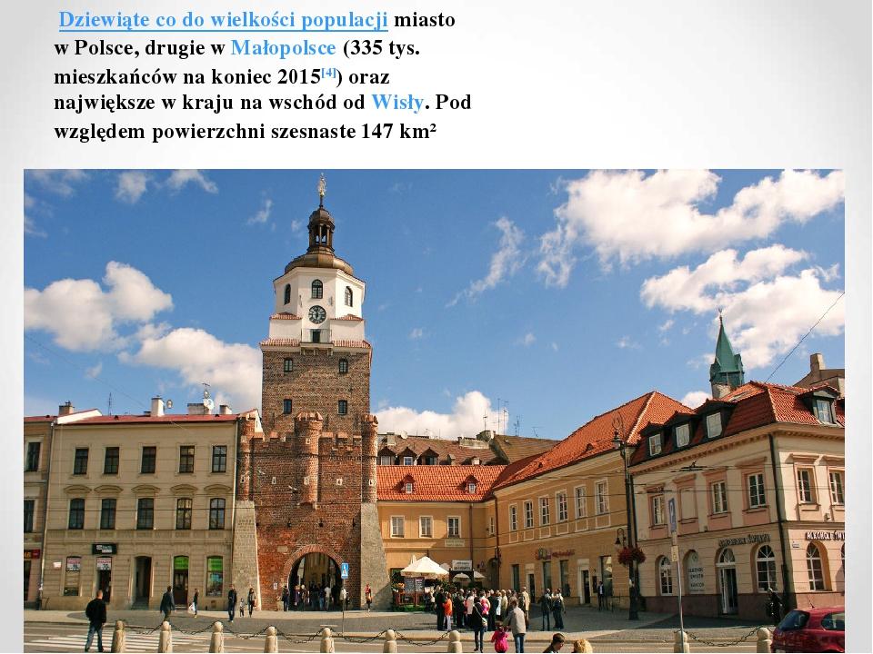 Dziewiąte co do wielkości populacjimiasto w Polsce, drugie wMałopolsce(335 tys. mieszkańców na koniec 2015[4]) oraz największe w kraju na wschó...