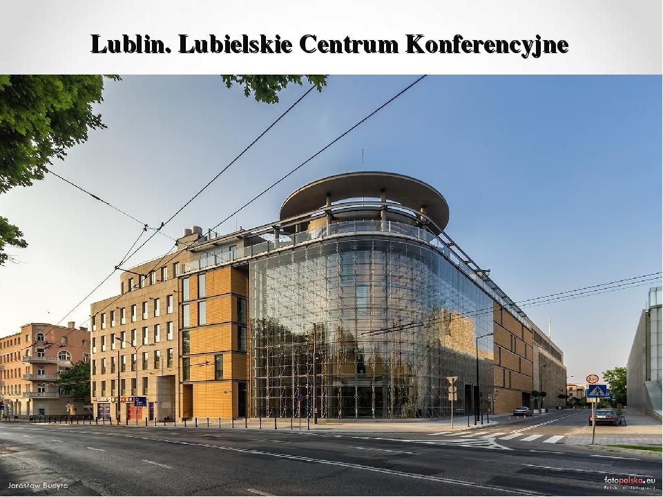 Lublin. Lubielskie Centrum Konferencyjne